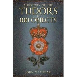 A History of the Tudors in 100 Objects (Paperback, 2019)