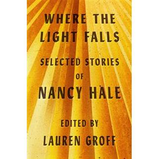 Where The Light Falls: Selected Stories Of Nancy Hale (Hardcover, 2019)
