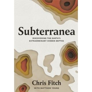 Subterranea: Discovering the Earth's Extraordinary... (Bog, Hardback)