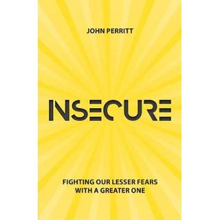 Insecure: Fighting our Lesser Fears with a Greater One (Bog, Paperback / softback)