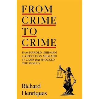 From Crime to Crime: Harold Shipman to Operation Midland... (Bog, Hardback)