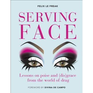 Serving Face: Lessons on poise and (dis)grace from the... (Bog, Hardback)