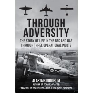 Through Adversity: The Story of Life in the RFC and RAF... (Bog, Hardback)