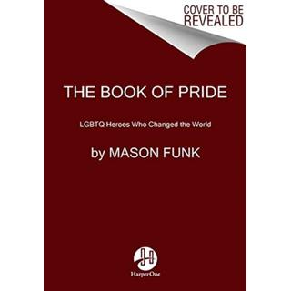 The Book of Pride: LGBTQ Heroes Who Changed the World (Bog, Paperback / softback)