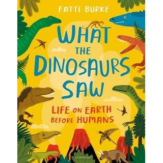 What the Dinosaurs Saw: Life on Earth Before Humans (Bog, Hardback)