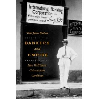 Bankers and Empire: How Wall Street Colonized the Caribbean (Bog, Hardback)