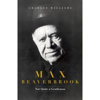 Max Beaverbrook: Not Quite A Gentleman (Bog, Hardback)