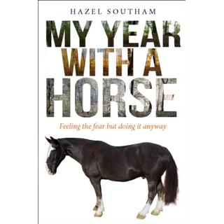My Year With a Horse: Feeling the fear but doing it anyway (Bog, Paperback / softback)