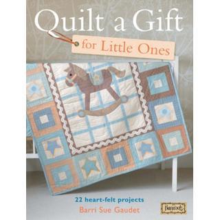 Quilt A Gift For Little Ones: 22 Heart-Felt Projects for... (Bog, Paperback / softback)
