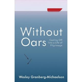 Without Oars: Casting Off Into a Life of Pilgrimage (Bog, Paperback / softback)