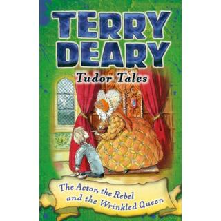 Tudor Tales: The Actor, the Rebel and the Wrinkled Queen (Bog, Paperback / softback)