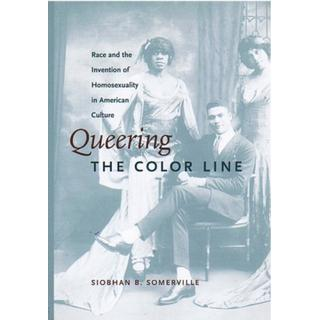 Queering the Color Line: Race and the Invention of... (Bog, Paperback / softback)