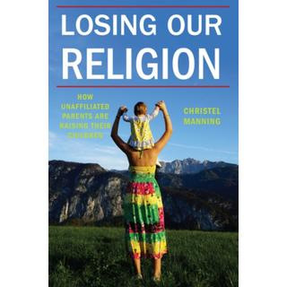 Losing Our Religion: How Unaffiliated Parents Are... (Bog, Paperback / softback)