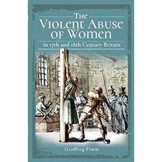 The Violent Abuse of Women in 17th and 18th Century Britain (Bog, Hardback)