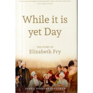 While it is Yet Day: A Biography of Elizabeth Fry (Bog, Hardback)