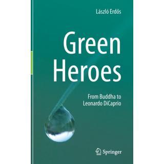 Green Heroes: From Buddha to Leonardo DiCaprio (Bog, Hardback)
