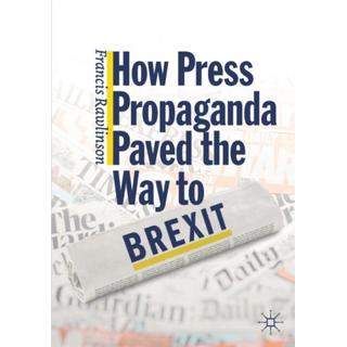 How Press Propaganda Paved the Way to Brexit (Bog, Paperback / softback)