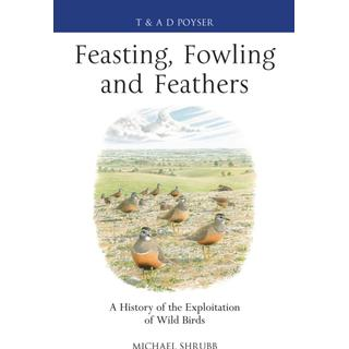 Feasting, Fowling and Feathers: A History of the... (Bog, Hardback)