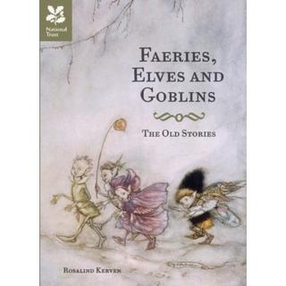 Faeries, Elves and Goblins: The Old Stories and fairy tales (Bog, Hardback)