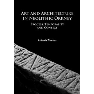 Art and Architecture in Neolithic Orkney: Process,... (Bog, Paperback / softback)