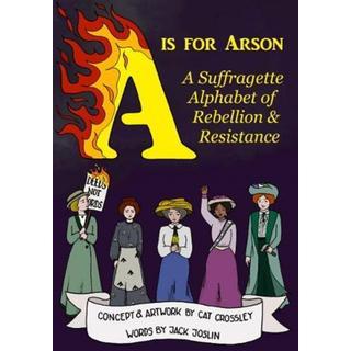 A is for Arson: A Suffragette Alphabet of Rebellion &... (Bog, Paperback / softback)