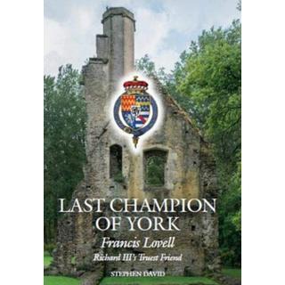 Last Champion of York: Francis Lovell, Richard III's... (Bog, Hardback)