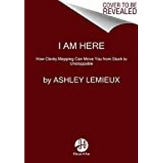 I Am Here: Using Clarity Mapping to Move from Fear to... (Bog, Hardback)