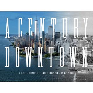 A Century Downtown: A Visual History of Lower Manhattan (Bog, Hardback)