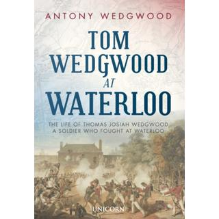 Tom Wedgwood at Waterloo: The Life of Thomas Josiah... (Bog, Hardback)
