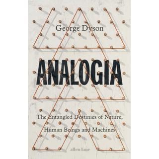 Analogia: The Entangled Destinies of Nature, Human... (Bog, Hardback)