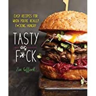 Tasty as F*ck: Easy Recipes for When You're Really... (Bog, Hardback)