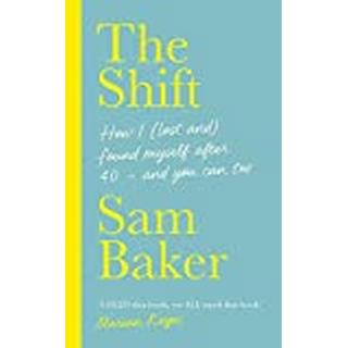 The Shift: How I (lost and) found myself after 40 - and... (Bog, Hardback)