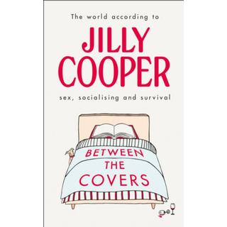 Between the Covers: Jilly Cooper on sex, socialising and... (Bog, Hardback)