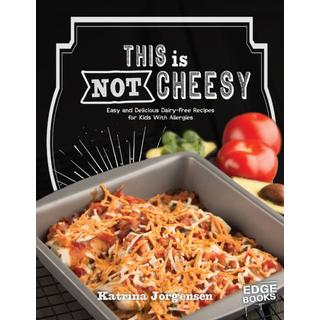 This is Not Cheesy!: Easy and Delicious Dairy-Free... (Bog, Paperback / softback)
