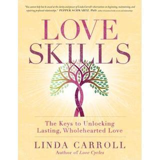 Love Skills: The Keys to Unlocking Lasting, Wholehearted... (Bog, Paperback / softback)