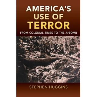 America's Use of Terror: From Colonial Times to the A-bomb (Bog, Hardback)