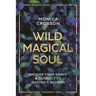 Wild Magical Soul: Untame Your Spirit and Connect to... (Bog, Paperback / softback)