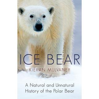 Ice Bear: A Natural and Unnatural History of the Polar Bear (Bog, Paperback / softback)