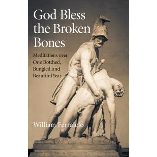 God Bless the Broken Bones: Meditations over One... (Bog, Paperback / softback)