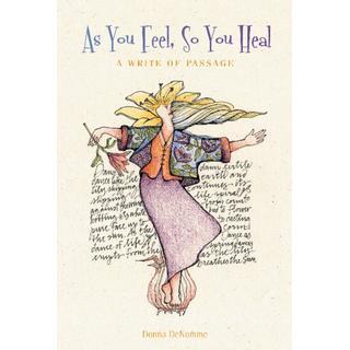 As You Feel, So You Heal: A Write of Passage (Bog, Hardback)
