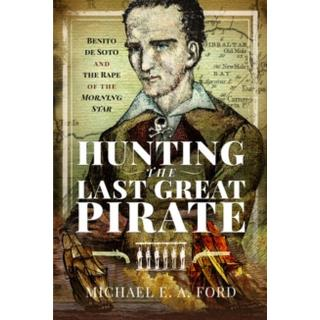Hunting the Last Great Pirate: Benito de Soto and the... (Bog, Hardback)