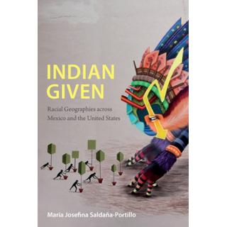 Indian Given: Racial Geographies across Mexico and the... (Bog, Paperback / softback)