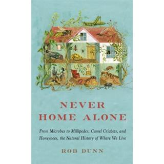 Never Home Alone: From Microbes to Millipedes, Camel... (Bog, Paperback / softback)