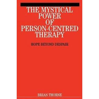 The Mystical Power of Person-Centred Therapy: Hope Beyond Despair, Häftad