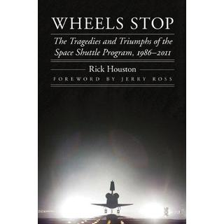 Wheels Stop: The Tragedies and Triumphs of the Space Shuttle Program, 1986-2011 (Outward Odyssey: A People's History of S)