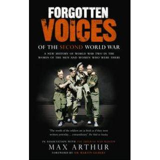 Forgotten Voices of the Second World War: A New History of the Second World War and the Men and Women Who Were There (Forgotten Voices World War 2)